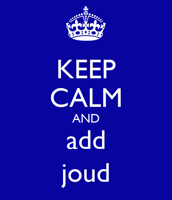 KEEP CALM AND add joud