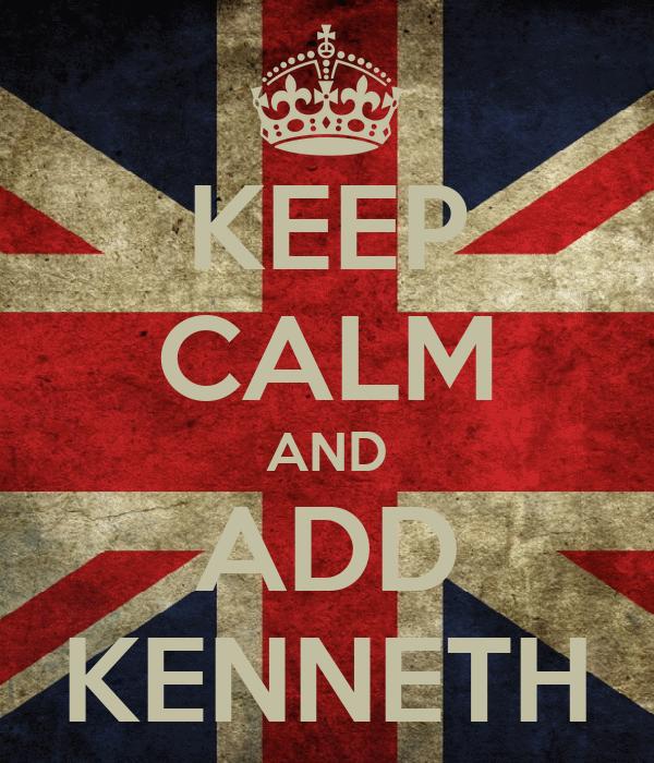 KEEP CALM AND ADD KENNETH