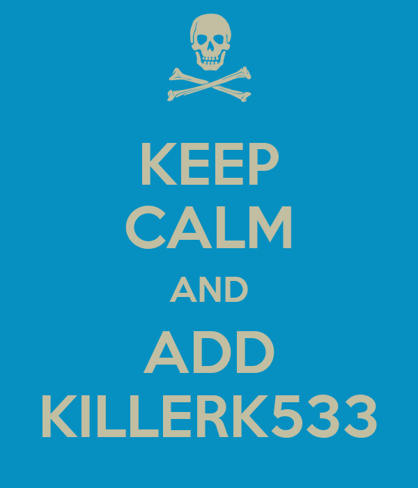 KEEP CALM AND ADD KILLERK533