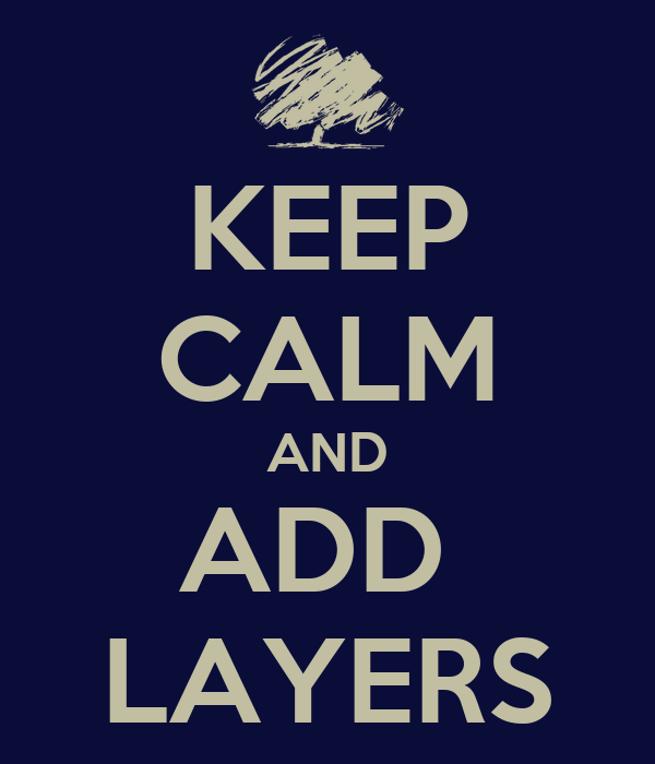 KEEP CALM AND ADD  LAYERS