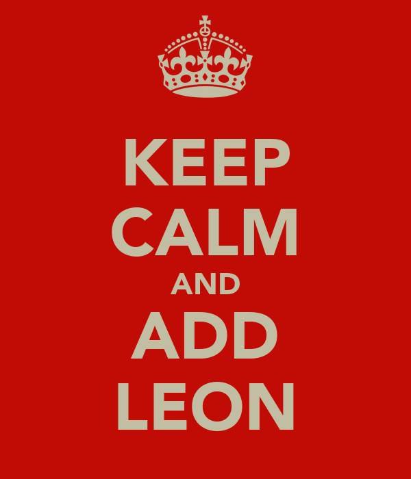 KEEP CALM AND ADD LEON