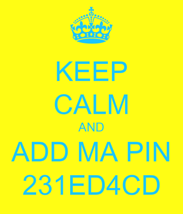 KEEP CALM AND ADD MA PIN 231ED4CD