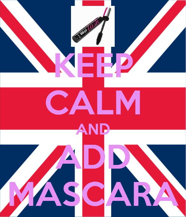 KEEP CALM AND ADD MASCARA