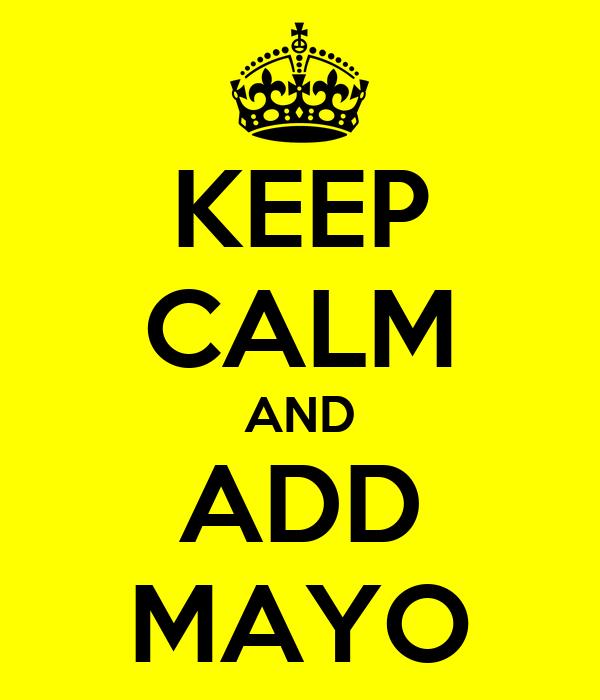 KEEP CALM AND ADD MAYO