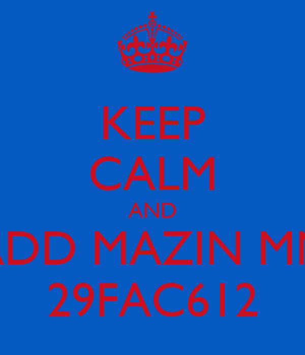 KEEP CALM AND ADD MAZIN MN 29FAC612