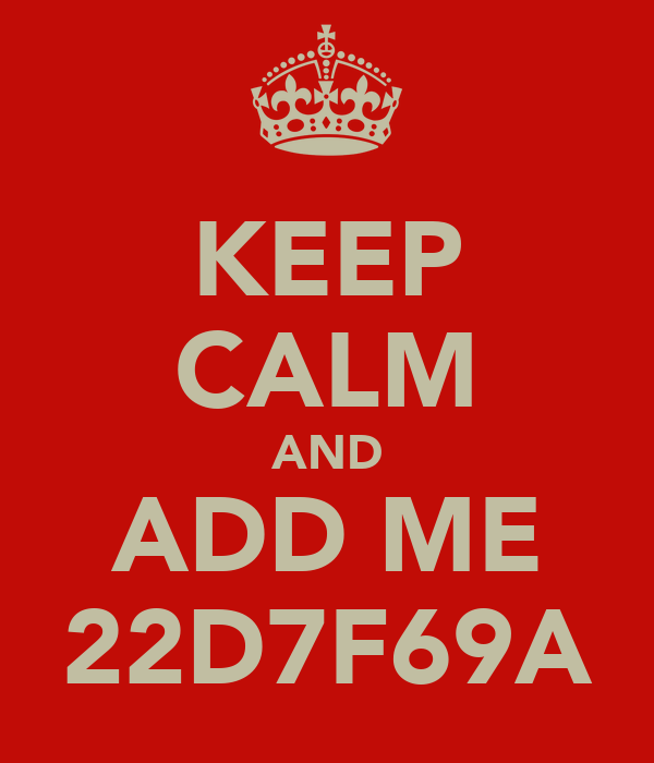 KEEP CALM AND ADD ME 22D7F69A