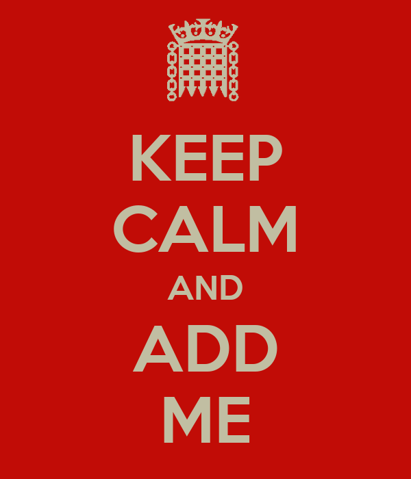 KEEP CALM AND ADD ME