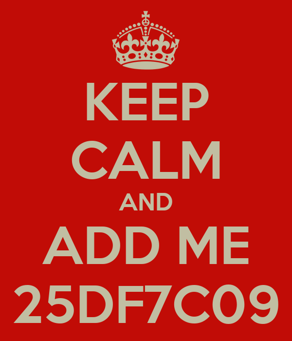 KEEP CALM AND ADD ME 25DF7C09