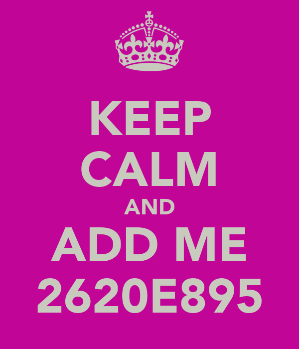 KEEP CALM AND ADD ME 2620E895