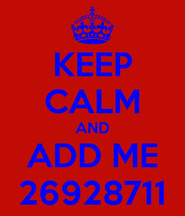 KEEP CALM AND ADD ME 26928711