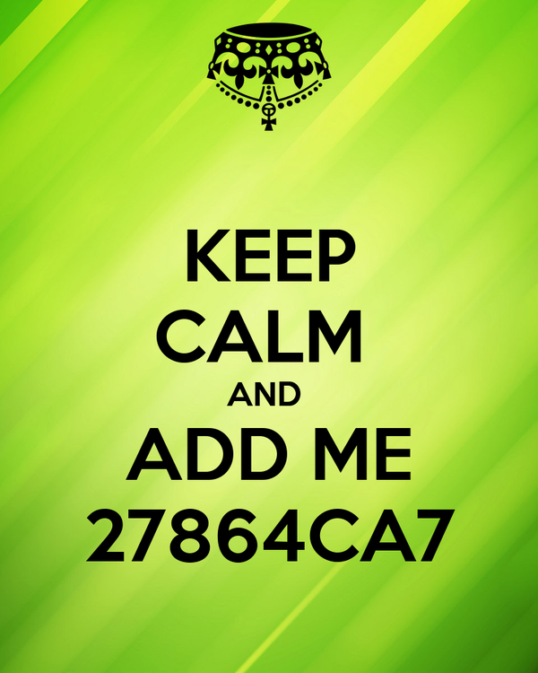 KEEP CALM  AND  ADD ME 27864CA7
