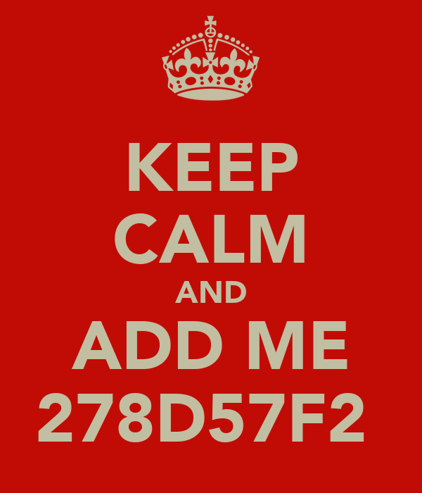 KEEP CALM AND ADD ME 278D57F2