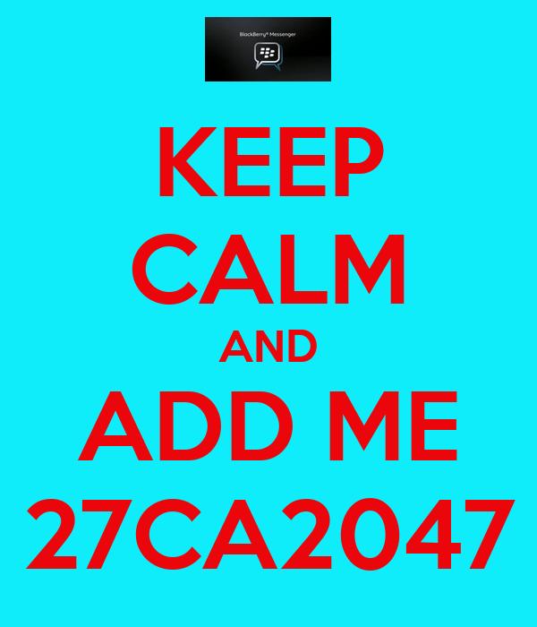 KEEP CALM AND ADD ME 27CA2047