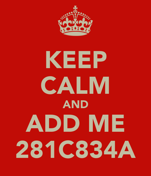 KEEP CALM AND ADD ME 281C834A