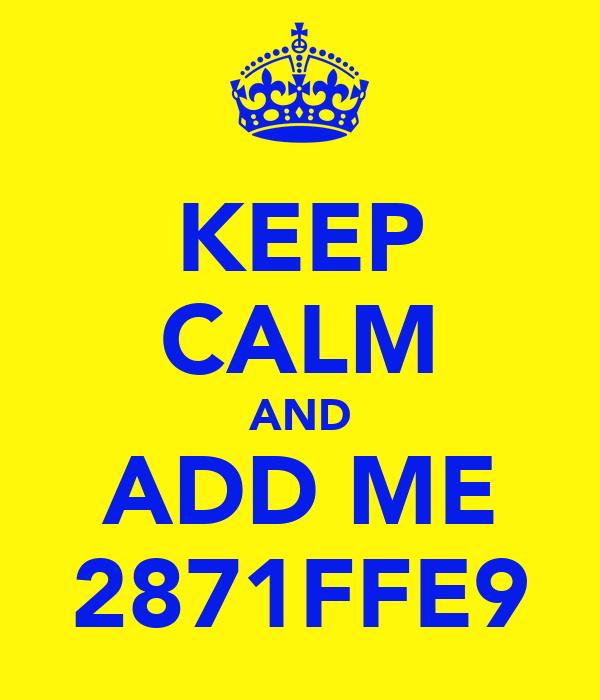 KEEP CALM AND ADD ME 2871FFE9