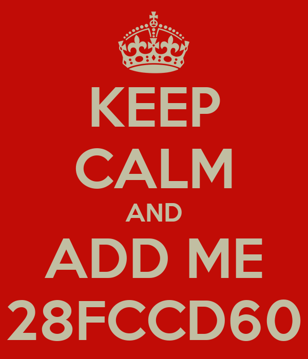 KEEP CALM AND ADD ME 28FCCD60