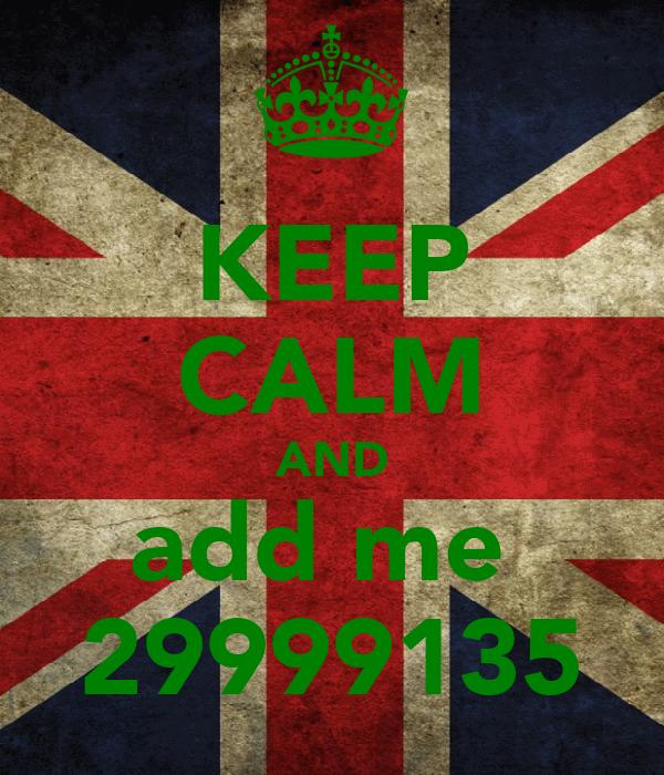 KEEP CALM AND add me  29999135