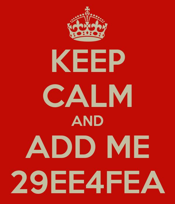 KEEP CALM AND ADD ME 29EE4FEA