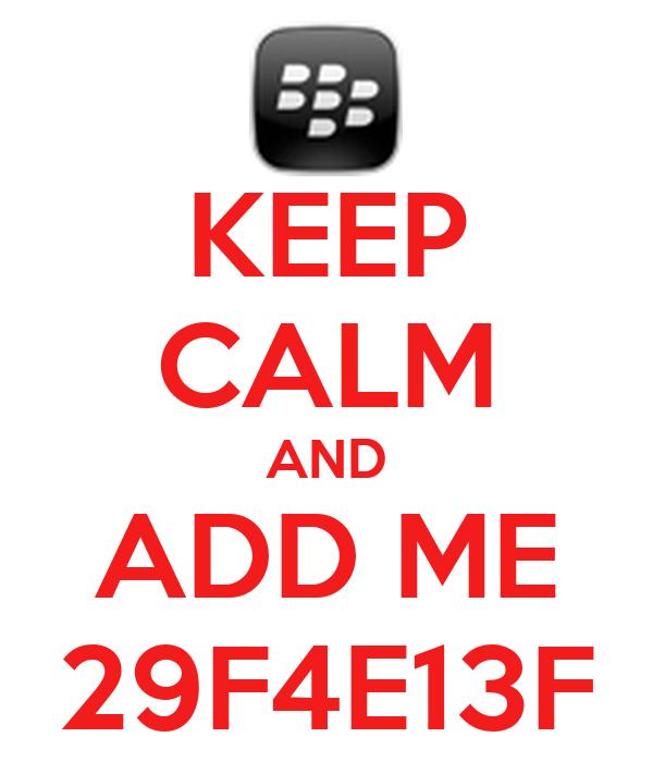 KEEP CALM AND ADD ME 29F4E13F