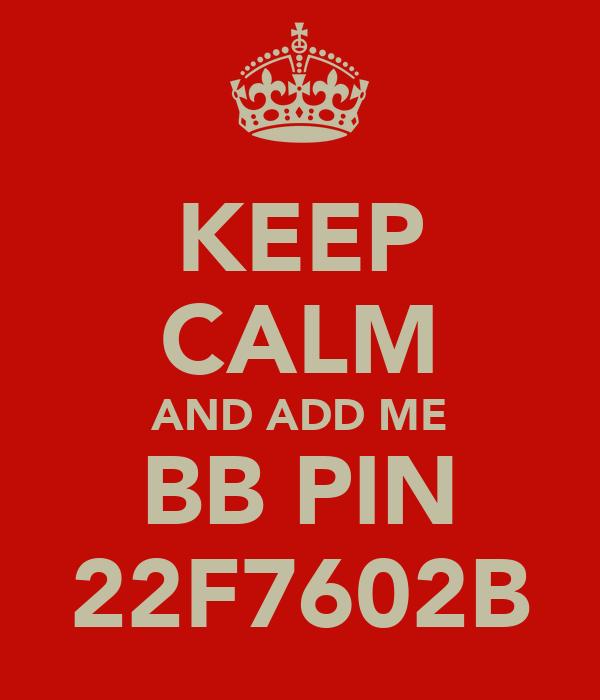 KEEP CALM AND ADD ME BB PIN 22F7602B