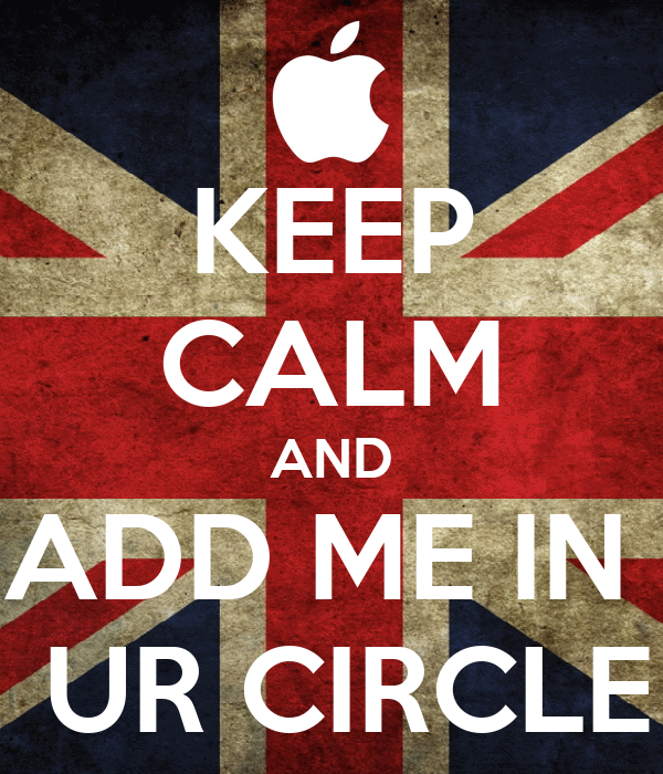 KEEP CALM AND ADD ME IN   UR CIRCLE