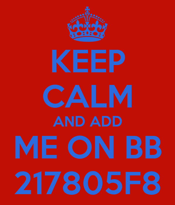 KEEP CALM AND ADD ME ON BB 217805F8