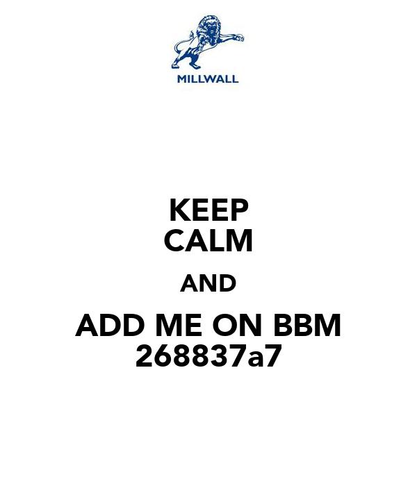 KEEP CALM AND ADD ME ON BBM 268837a7