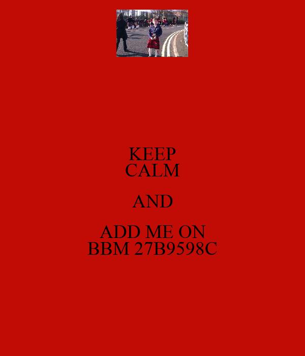 KEEP CALM AND ADD ME ON BBM 27B9598C