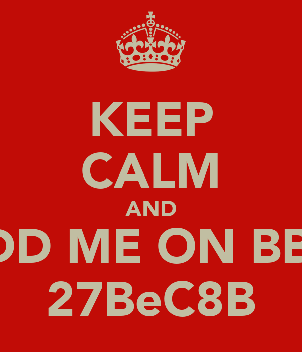 KEEP CALM AND ADD ME ON BBM 27BeC8B