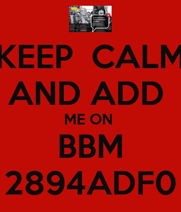 KEEP  CALM AND ADD  ME ON  BBM 2894ADF0