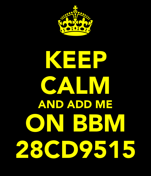 KEEP CALM AND ADD ME ON BBM 28CD9515