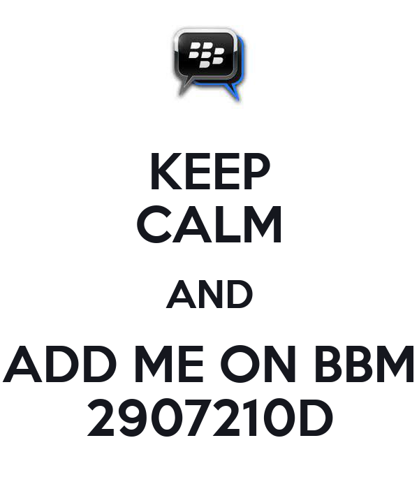 KEEP CALM AND ADD ME ON BBM 2907210D