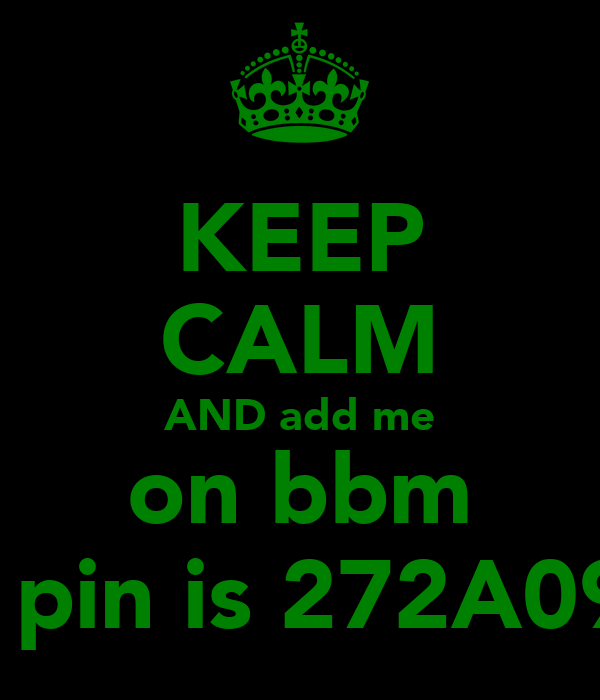 KEEP CALM AND add me on bbm my pin is 272A0941