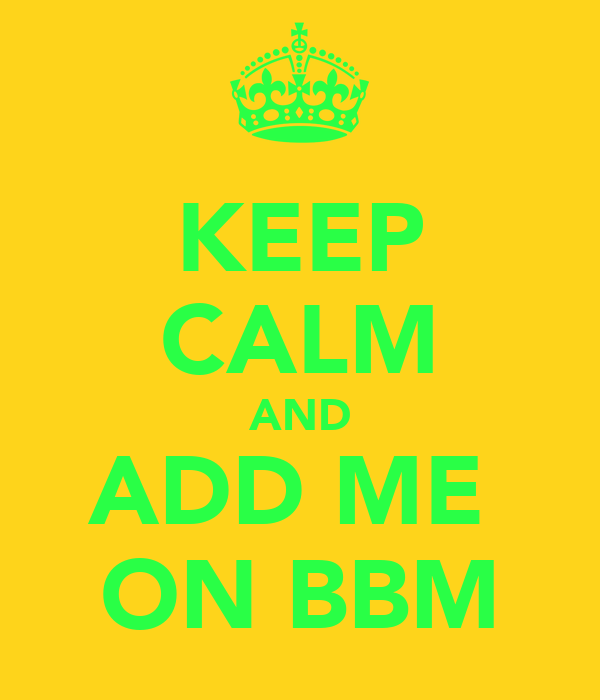 KEEP CALM AND ADD ME  ON BBM