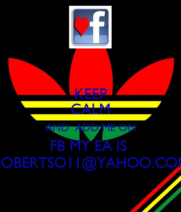 KEEP CALM AND  ADD ME ON FB MY EA IS  ROBERTSO11@YAHOO.COM