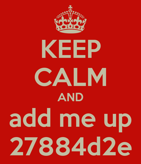 KEEP CALM AND add me up 27884d2e