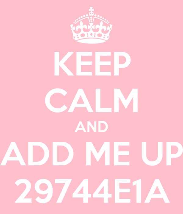 KEEP CALM AND ADD ME UP 29744E1A