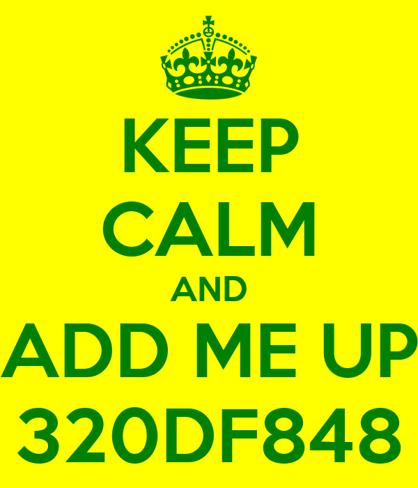 KEEP CALM AND ADD ME UP 320DF848