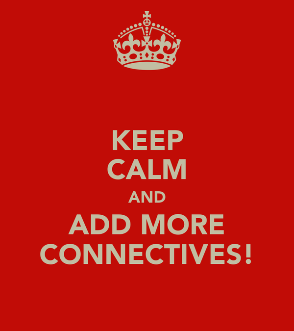 KEEP CALM AND ADD MORE CONNECTIVES!