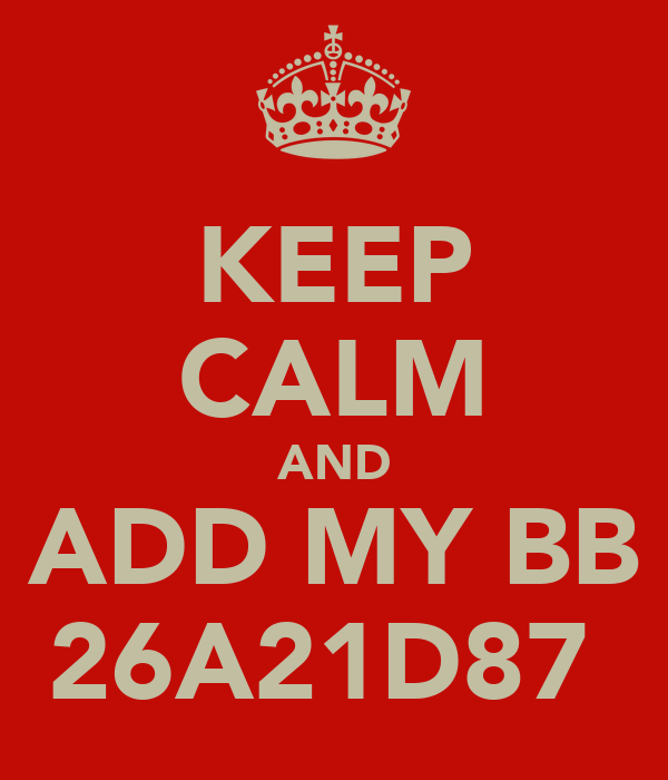 KEEP CALM AND ADD MY BB 26A21D87