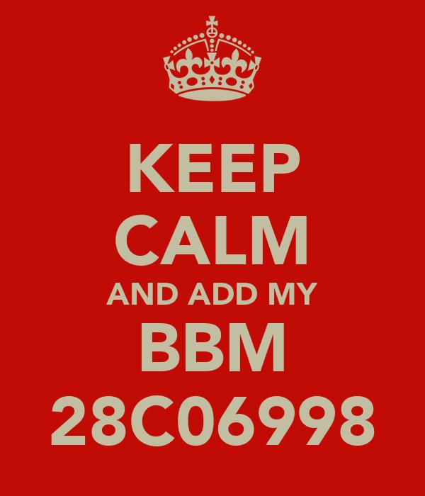 KEEP CALM AND ADD MY BBM 28C06998