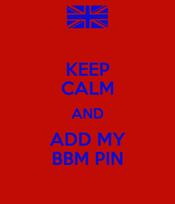 KEEP CALM AND ADD MY BBM PIN