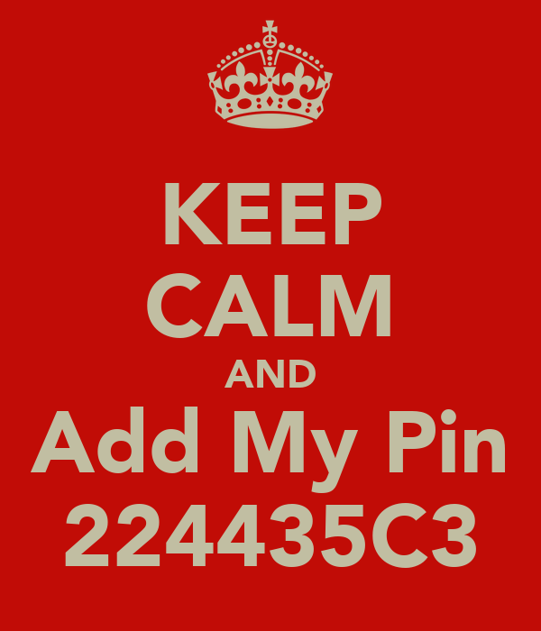 KEEP CALM AND Add My Pin 224435C3