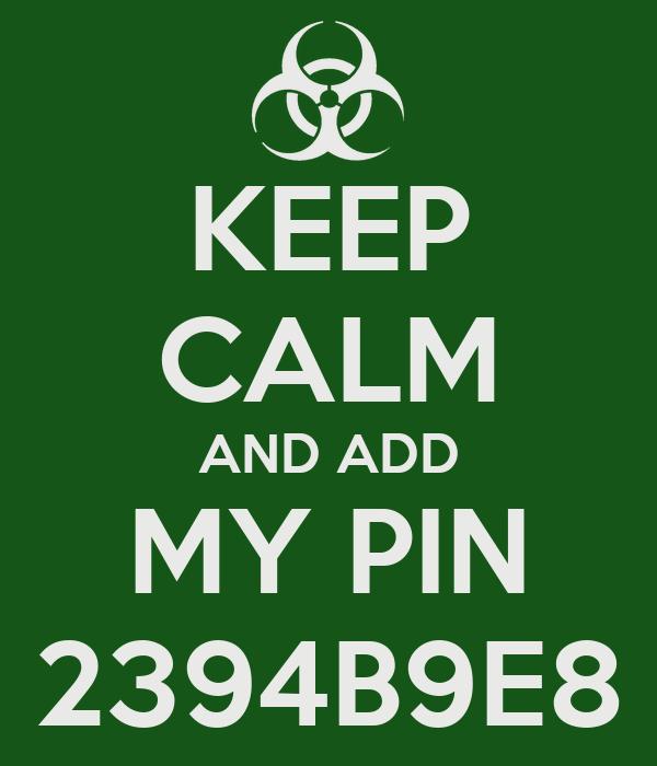 KEEP CALM AND ADD MY PIN 2394B9E8