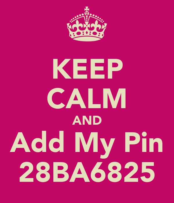 KEEP CALM AND Add My Pin 28BA6825