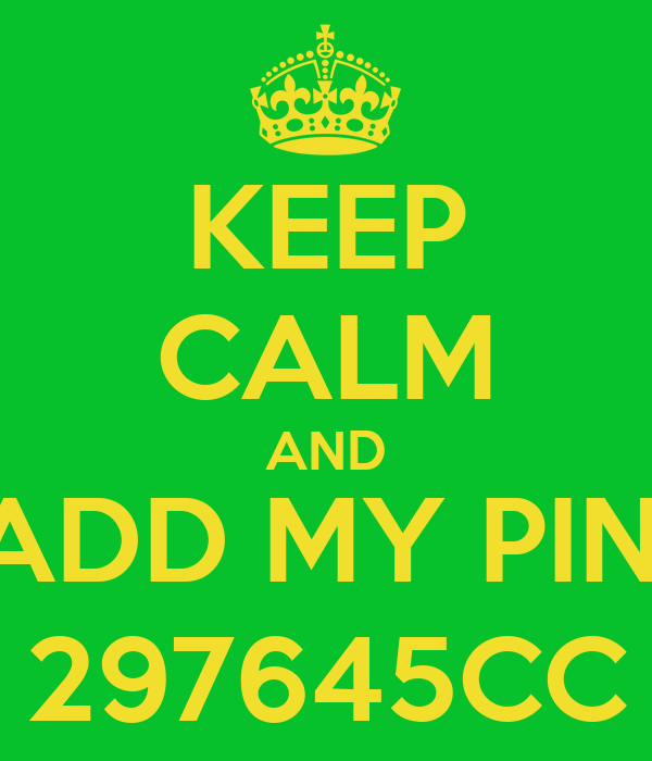 KEEP CALM AND ADD MY PIN; 297645CC