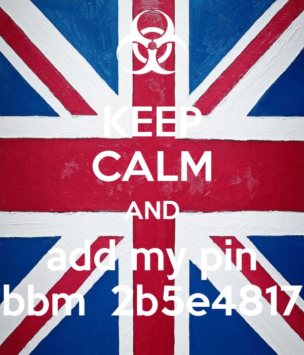 KEEP CALM AND add my pin bbm  2b5e4817