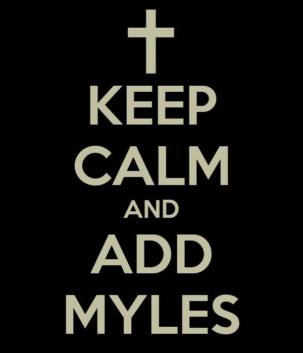 KEEP CALM AND ADD MYLES