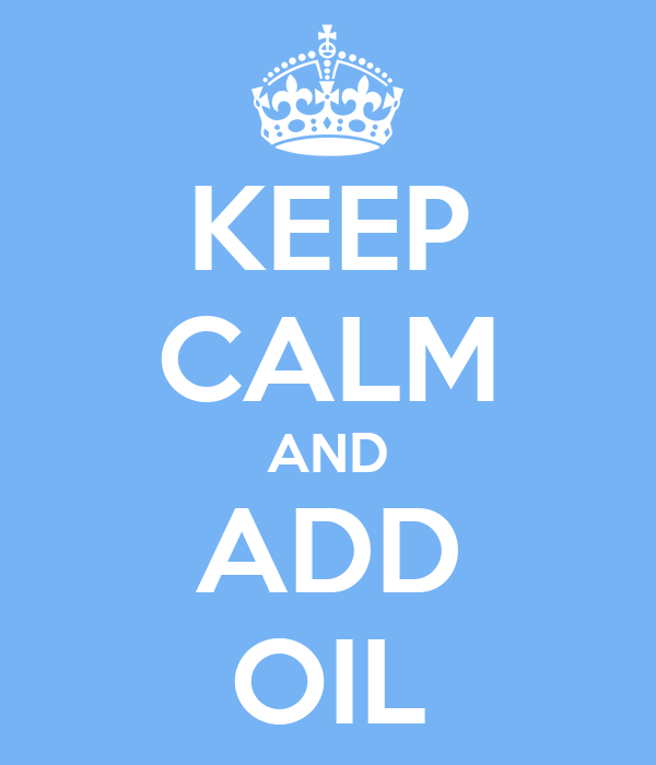 KEEP CALM AND ADD OIL