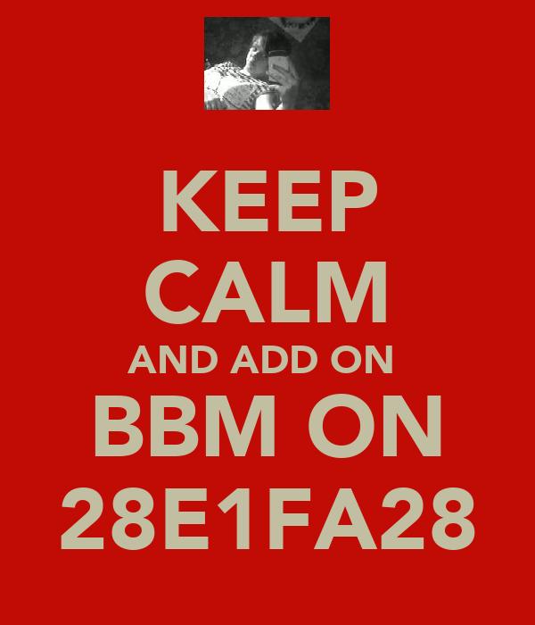 KEEP CALM AND ADD ON  BBM ON 28E1FA28